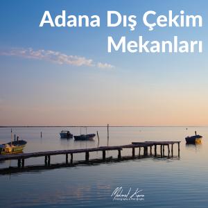 Adana Dış Çekim Mekanları